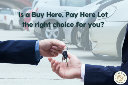 Is a Buy Here, Pay Here Lot the right choice for you?